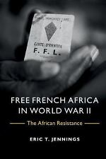 French Africa in World War II : The African Resistance by Eric T. Jennings...