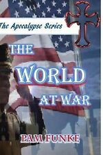 The Apocalypse Ser.: The World at War : The Apocalypse Series by Pam Funke...