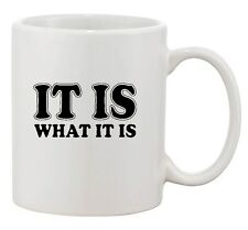 It Is What It Is Deal With It Good Life Funny Humor Ceramic White Coffee Mug