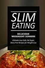Slim Eating - Delicious Weeknight Dinners : Skinny Recipes for Fat Loss and a...