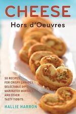 Cheese Hors D'Oeuvres : 50 Recipes for Crispy Canapes, Delectable Dips, Marin...