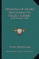 Opinions of Henry Brougham on Negro Slavery : With Remarks (1826) by Henry...