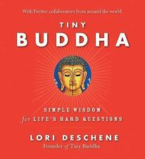 Tiny Buddha : Simple Wisdom for Life's Hard Questions by Lori Deschene (2011,...