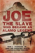 Joe, the Slave Who Became an Alamo Legend by Ron J., Jr. Jackson and Lee...