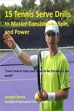15 Tennis Serve Drills to Master Consistency, Spin, and Power : Learn How to...