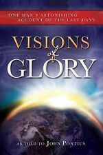 Visions of Glory : One Man's Astonishing Account of the Last Days (2012,...