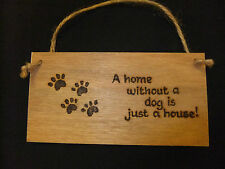 hand created plaque -HOME WITHOUT A DOG IS JUST A HOUSE- gift- pyrography