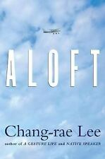 Aloft: What it means to be a father, son and lover, by Chang-rae Lee (2004, Hard