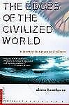 Edges of the Civilized World : A Journey in Nature and Culture by Alison...
