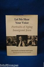 LET ME HEAR YOUR VOICE, Portraits of Aging Immigrant Jews by Handlin & Layton
