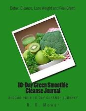 10-Day Green Smoothie Cleanse Journal : Record Your 10-Day Cleanse Journey by...
