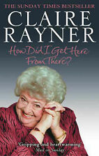 Claire Rayner How Did I Get Here from There? Very Good Book