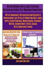 Detox Drinks : Juice Fasting Detoxification and Fat Burning Smoothies by...