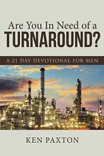 Are You in Need of a Turnaround? : A 21 Day Devotional for Men by Ken Paxton...