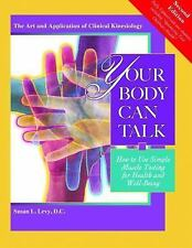 Your Body Can Talk: How to Use Simple Muscle Testing for Health and Well Being b