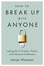 How to Break Up With Anyone: Letting Go of Friends, Family, and...  (ExLib)