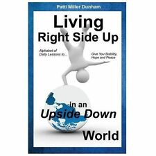 Living Right Side up in an Upside down World by Patti Dunham (2013, Paperback)