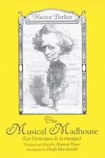 The Musical Madhouse: An English Translation of Berlioz's Les Grotesques de la m