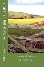 Wittering in the Wold : (a Diary of Chaos in the Countryside) by Mike Lorenzo...