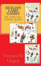 Sicilian Card Games : An Easy-To-follow Guide by Veronica Di Grigoli (2014,...