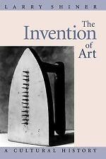The Invention of Art: A Cultural History, Shiner, Larry, Acceptable Book
