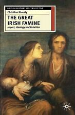 The Great Irish Famine: Impact, Ideology and Rebellion by Christine Kinealy...