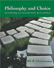 Philosophy and Choice : Selected Readings from Around the World by Kit...