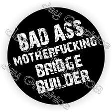 Bad Ass MotherF**king Bridge Builder Hard Hat Sticker | Motorcycle Helmet Decal