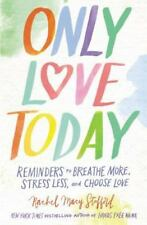 Only Love Today : Reminders to Breathe More, Stress Less, and Choose Love by...