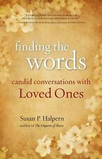 Excellent, Finding the Words: Candid Conversations with Loved Ones, Susan P. Hal