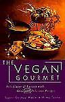 The Vegan Gourmet : Full Flavor and Variety with over 100 Delicious Recipes by S