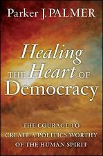 Healing the Heart of Democracy: The Courage to Create a Politics Worth-ExLibrary