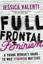 Full Frontal Feminism: A Young Woman?s Guide to Why Feminism Matters, Valenti, J