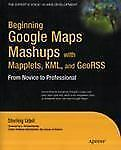 Beginning Google Maps Mashups with Mapplets, KML, and GeoRSS by Sterling Udell