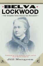 Belva Lockwood : The Woman Who Would Be President by Jill Norgren (2007,...