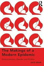 The Makings of a Modern Epidemic : Endometriosis Gender and Politics by Kate...