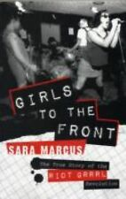 Girls to the Front : The True Story of the Riot Grrrl Revolution by Sara...