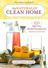 New  The Naturally Clean Home  150 Super Easy Herbal Formulas for Green Cleaning