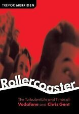 Rollercoaster : The Turbulent Life and Times of Vodafone and Chris Gent by...
