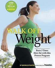 Walk off Weight : Burn 3 Times More Fat with This Proven Program by Michele Sta…