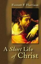 A Short Life of Christ by Everett F. Harrison (1968, Paperback)