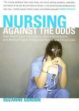 The Culture and Politics of Health Care Work: Nursing Against the Odds : How...