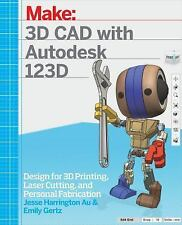 3D CAD with Autodesk 123D : Capturing, Modeling, and Printing in Three...