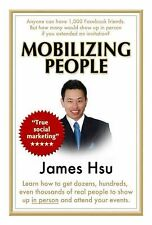 Mobilizing People : Learn how to get dozens, hundreds, even thousands of real...