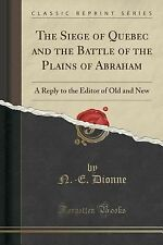 The Siege of Quebec and the Battle of the Plains of Abraham : A Reply to the...