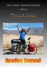 The Cycle Touring Diaries - Diary 3 : The L. A. Loop by Bradley Howard (2014,...