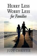 Hurry Less, Worry Less for Families (This book is part of the author's Hurry Les