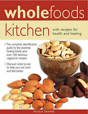 Wholefoods Kitchen: With Recipes For Health And Healing: The Complete Identifica