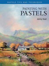 Pastel Painting Tips and Techniques: Painting with Pastels by Jenny Keal - 2011