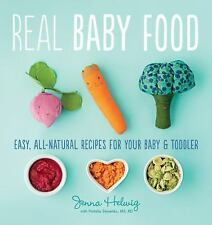 Real Baby Food : Easy, All-Natural Recipes for Your Baby and Toddler by Jenna...